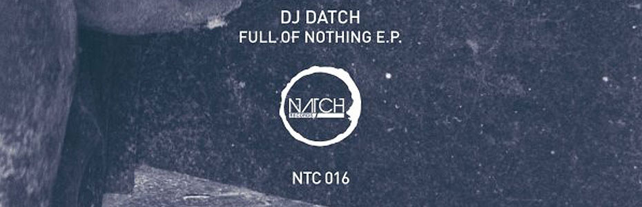 Dj Datch – Full Of Nothing [Natch Records]